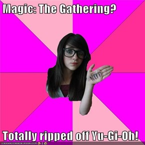 Magic: The Gathering?  Totally ripped off Yu-Gi-Oh!