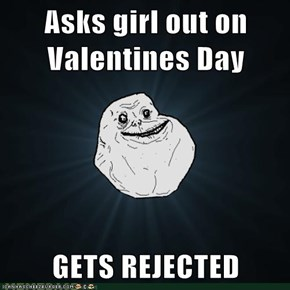 Asks girl out on Valentines Day  GETS REJECTED