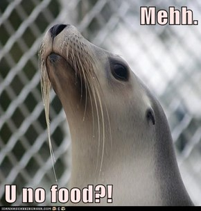 Mehh.  U no food?!