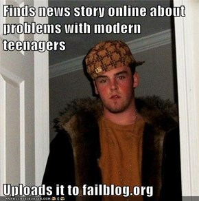 Finds news story online about problems with modern teenagers  Uploads it to failblog.org