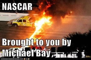 NASCAR  Brought to you by Michael Bay