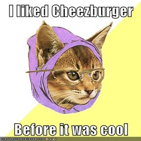 I liked Cheezburger  Before it was cool