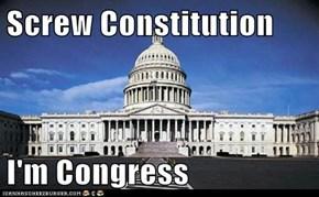 Screw Constitution  I'm Congress