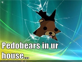 Pedobears in ur house...