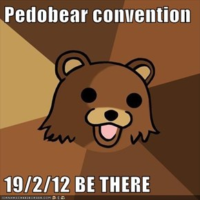 Pedobear convention  19/2/12 BE THERE