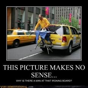 THIS PICTURE MAKES NO SENSE...