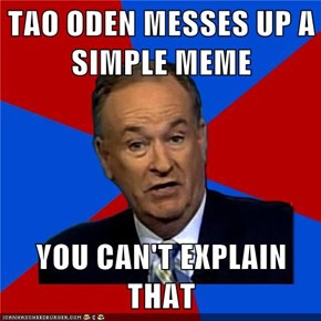 TAO ODEN MESSES UP A SIMPLE MEME  YOU CAN'T EXPLAIN THAT
