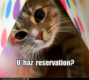 U  haz  reservation?