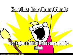 Have imaginary Brony friends