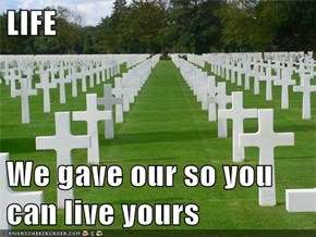 LIFE  We gave our so you can live yours