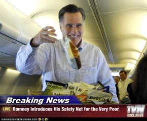Breaking News - Romney Introduces His Safety Net for the Very Poor