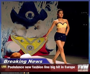 Breaking News - Poohdence new fashion line big hit in Europe