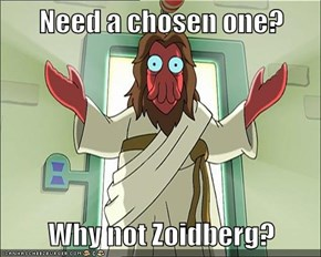 Need a chosen one?  Why not Zoidberg?