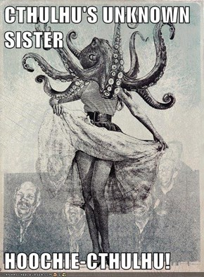 CTHULHU'S UNKNOWN SISTER