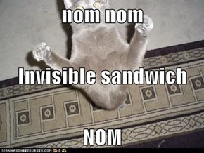 nom nom Invisible sandwich NOM