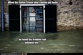 When the Italian Cruise ship captain got home