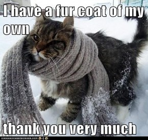 I have a fur coat of my own  thank you very much