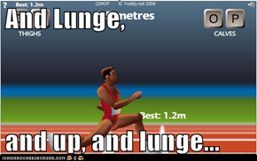 And Lunge,   and up, and lunge...