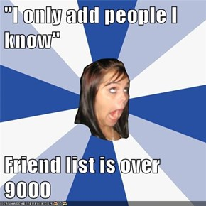 """I only add people I know""  Friend list is over 9000"