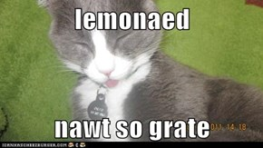 lemonaed  nawt so grate