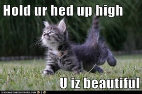 Hold ur hed up high  U iz beautiful