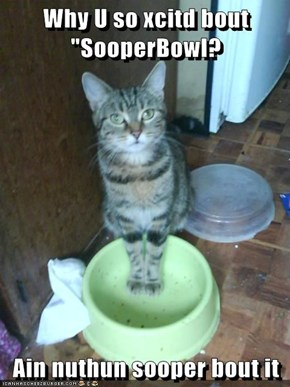 "Why U so xcitd bout ""SooperBowl?  Ain nuthun sooper bout it"