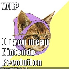 Wii?  Oh you mean Nintendo Revolution