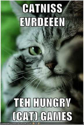 CATNISS EVRDEEEN  TEH HUNGRY (CAT) GAMES