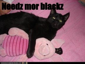 Needz mor blackz