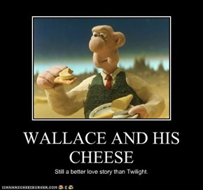 WALLACE AND HIS CHEESE