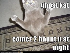 ghost kat  comez 2 haunt u at night