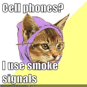 Cell phones?  I use smoke signals