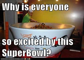 Why is everyone  so excited by this SuperBowl?