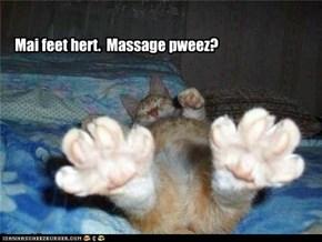 Mai feet hert.  Massage pweez?