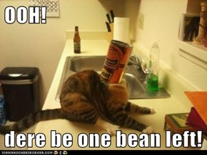 OOH!  dere be one bean left!