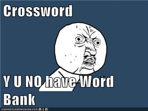Crossword  Y U NO have Word Bank