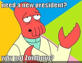 need a new president?  why not Zoidburg?
