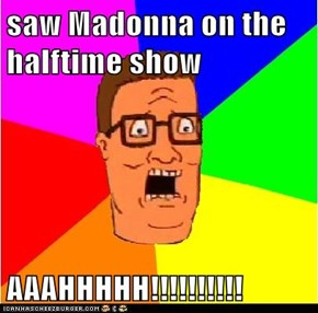 saw Madonna on the halftime show   AAAHHHHH!!!!!!!!!!
