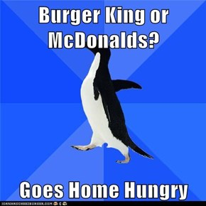 Burger King or McDonalds?  Goes Home Hungry