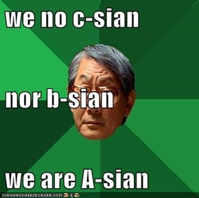 we no c-sian nor b-sian we are A-sian