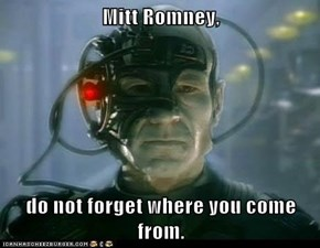 Mitt Romney,  do not forget where you come from.