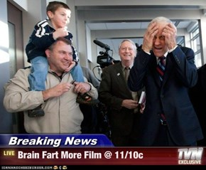 Breaking News - Brain Fart More Film @ 11/10c