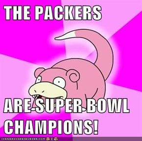 THE PACKERS  ARE SUPER BOWL CHAMPIONS!