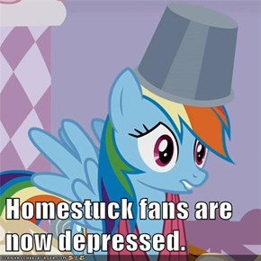 Homestuck fans are now depressed.