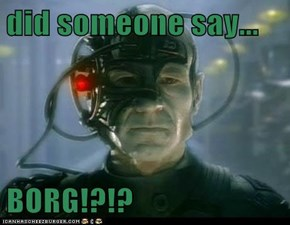did someone say...  BORG!?!?