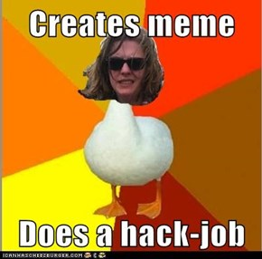 Creates meme  Does a hack-job