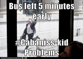 Bus left 5 minutes early  #Cabaniss-kid Problems