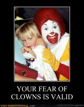 YOUR FEAR OF CLOWNS IS VALID