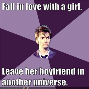 Fall in love with a girl.   Leave her boyfriend in another universe.