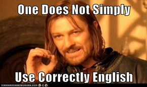 One Does Not Simply  Use Correctly English